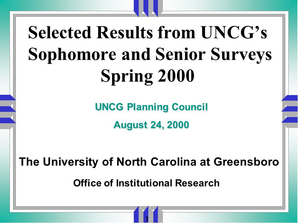 1 Selected Results from UNCG's Sophomore and Senior Surveys Spring 2000 Office of Institutional Research UNCG Planning Council August 24, 2000 The University of North Carolina at Greensboro