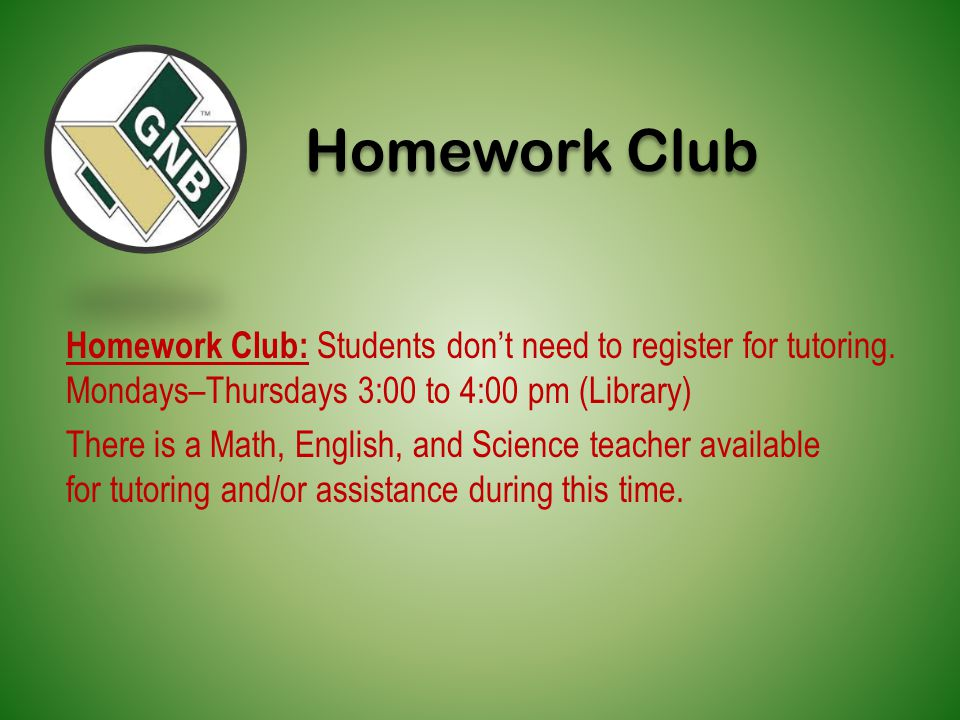Homework Club: Students don't need to register for tutoring.