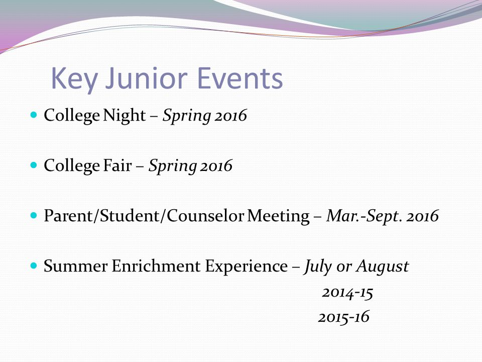 Key Junior Events College Night – Spring 2016 College Fair – Spring 2016 Parent/Student/Counselor Meeting – Mar.-Sept.