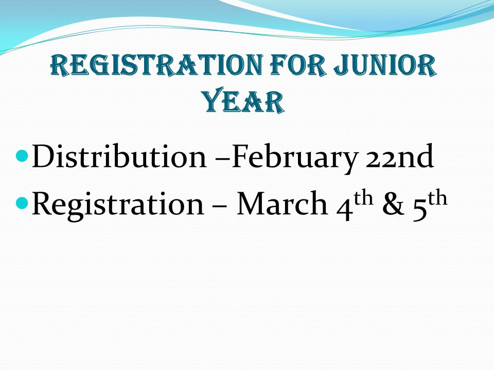 Registration for Junior Year Distribution –February 22nd Registration – March 4 th & 5 th