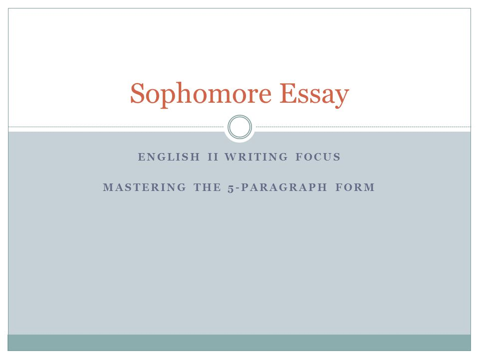 Teaching Process All sophomore English instructors teach the 5- paragraph writing process from the ground up.