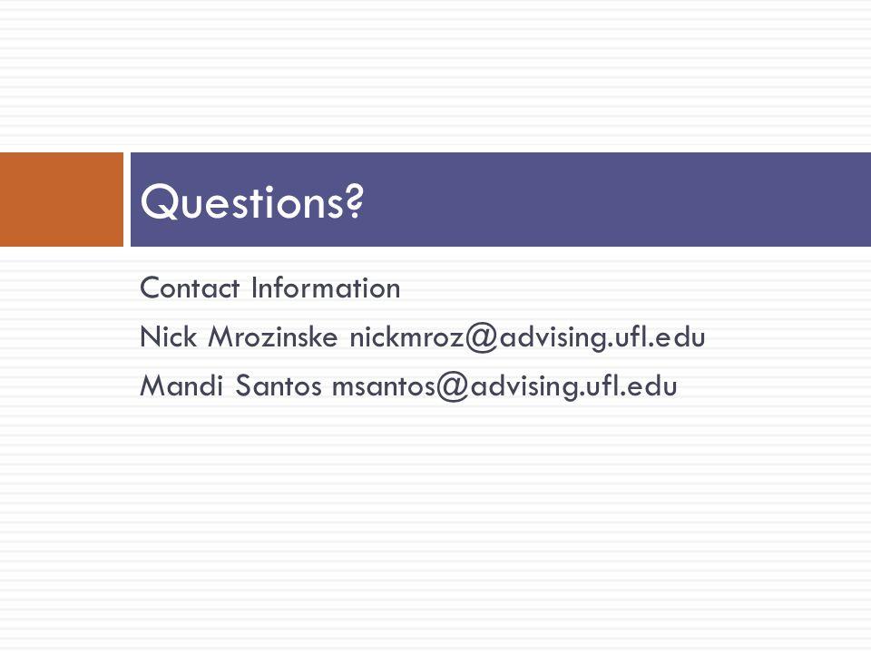 Contact Information Nick Mrozinske nickmroz@advising.ufl.edu Mandi Santos msantos@advising.ufl.edu Questions?