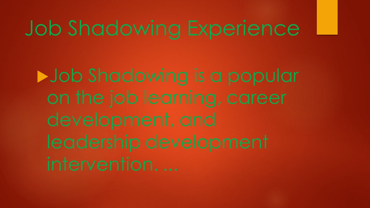 Job Shadowing Experience  Job Shadowing is a popular on the job learning, career development, and leadership development intervention....