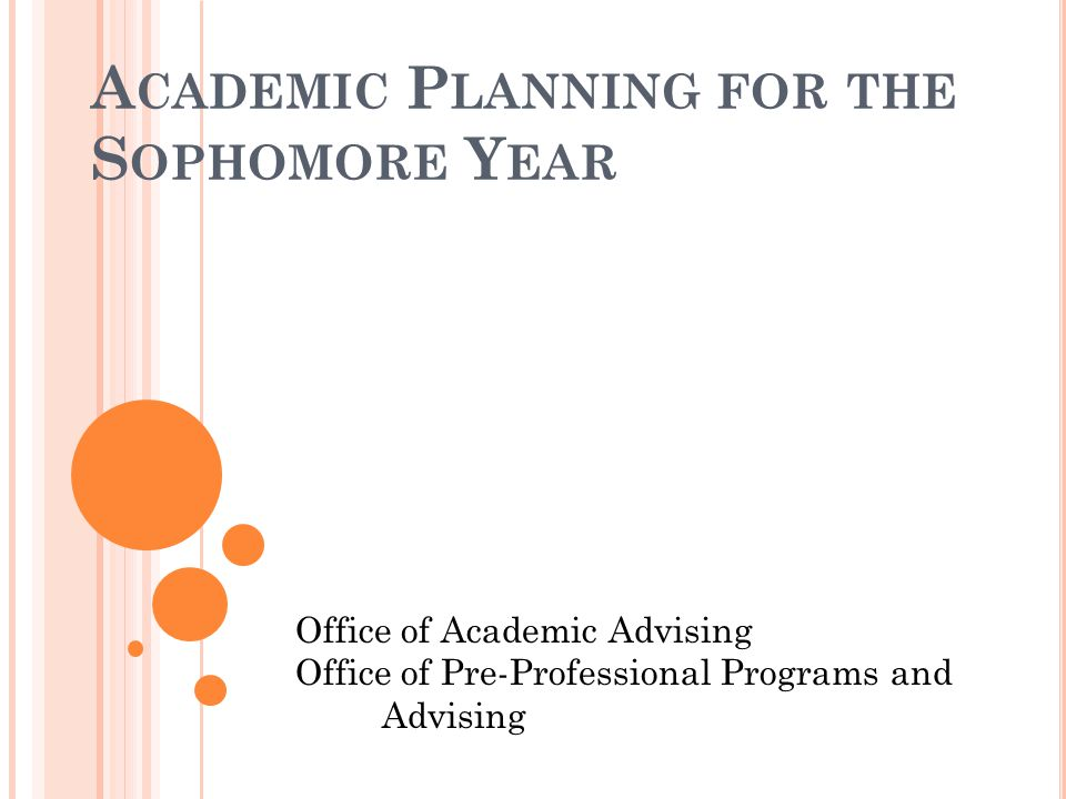 A CADEMIC P LANNING FOR THE S OPHOMORE Y EAR Introductions Overview and purpose of the program