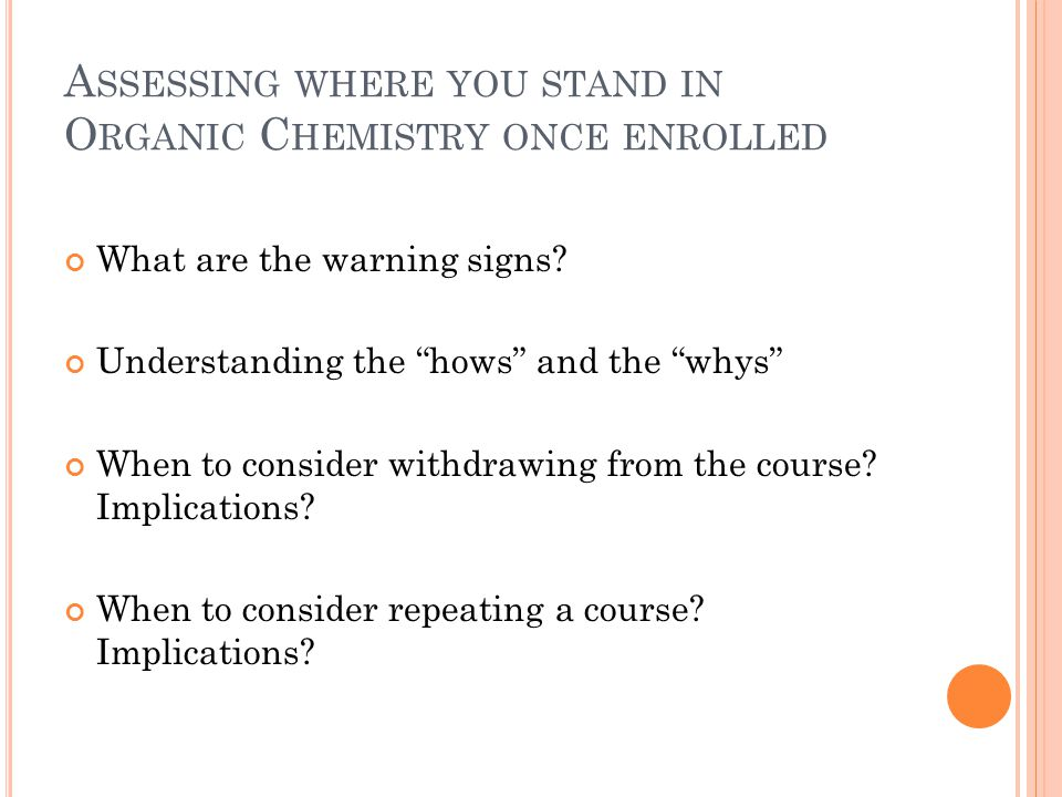 A SSESSING WHERE YOU STAND IN O RGANIC C HEMISTRY ONCE ENROLLED What are the warning signs.