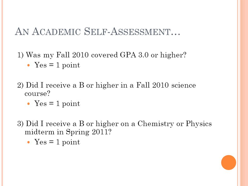 A N A CADEMIC S ELF -A SSESSMENT … 1) Was my Fall 2010 covered GPA 3.0 or higher.