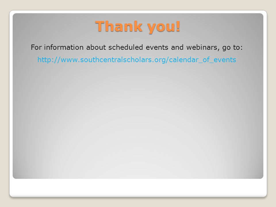 Thank you! For information about scheduled events and webinars, go to: http://www.southcentralscholars.org/calendar_of_events