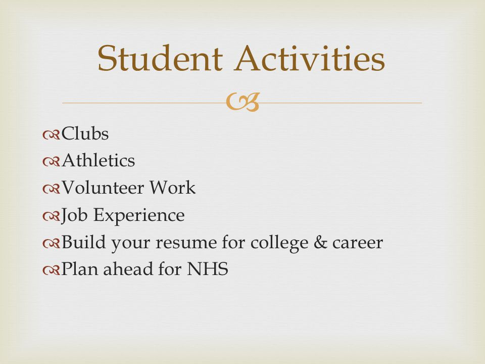  Clubs  Athletics  Volunteer Work  Job Experience  Build your resume for college & career  Plan ahead for NHS Student Activities