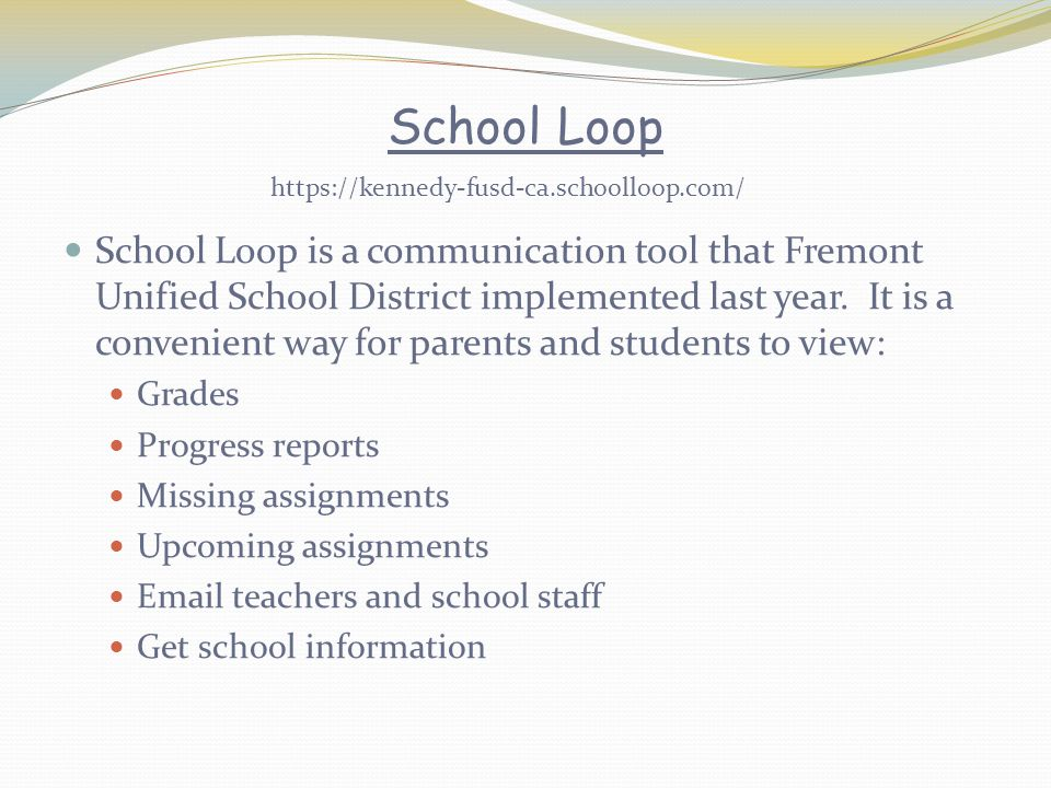 School Loop School Loop is a communication tool that Fremont Unified School District implemented last year. It is a convenient way for parents and stu