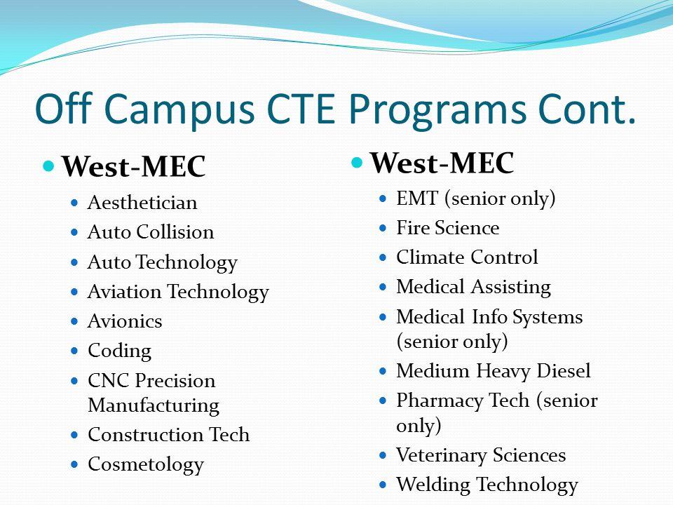 Off Campus CTE Programs Cont. West-MEC Aesthetician Auto Collision Auto Technology Aviation Technology Avionics Coding CNC Precision Manufacturing Con