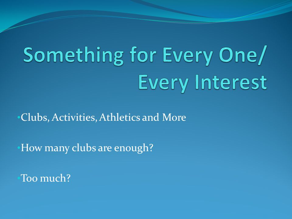 Clubs, Activities, Athletics and More How many clubs are enough Too much