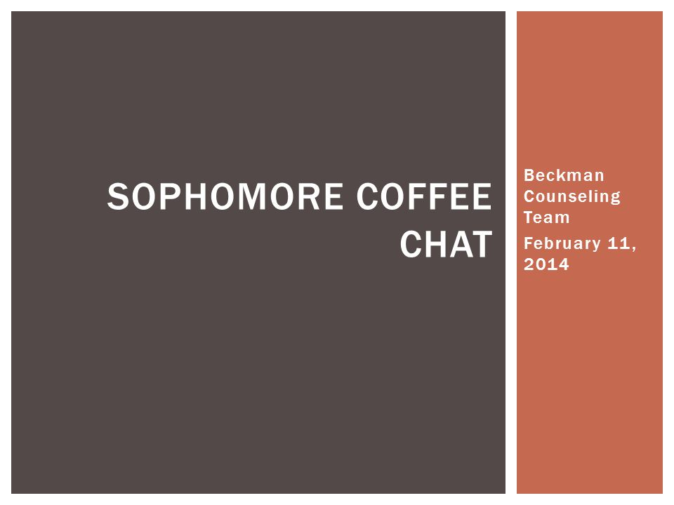 Beckman Counseling Team February 11, 2014 SOPHOMORE COFFEE CHAT