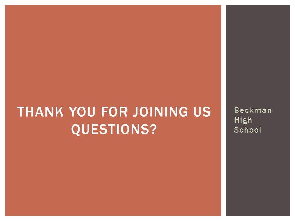 Beckman High School THANK YOU FOR JOINING US QUESTIONS?