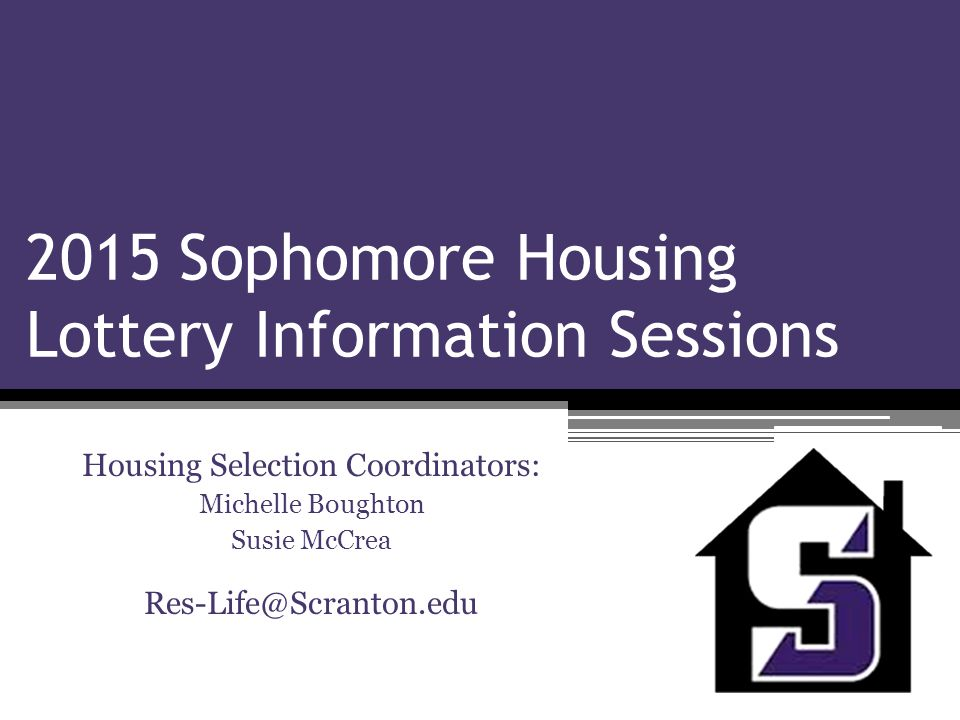 2015 Sophomore Housing Lottery Information Sessions Objectives:  Review of Lottery Time Line  Tour of Housing Portal  Introduction of Housing Lottery  Demonstration  Answer Questions