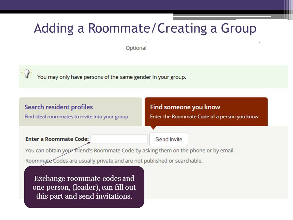 Adding a Roommate/Creating a Group Exchange roommate codes and one person, (leader), can fill out this part and send invitations.