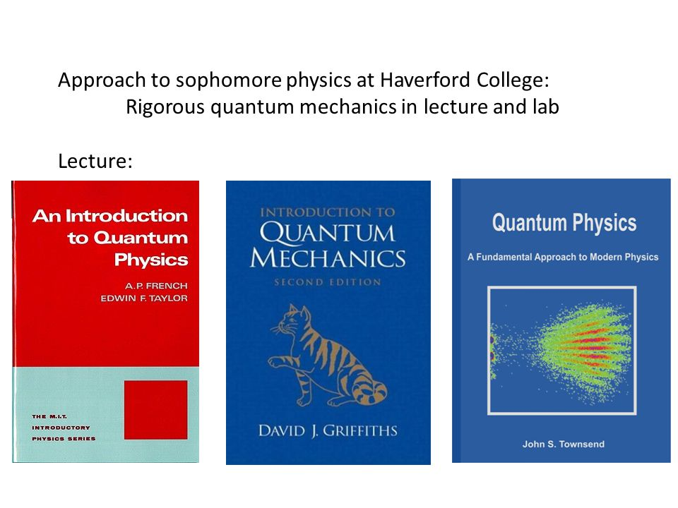 Approach to sophomore physics at Haverford College: Rigorous quantum mechanics in lecture and lab Lecture:
