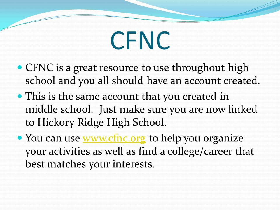 CFNC CFNC is a great resource to use throughout high school and you all should have an account created. This is the same account that you created in m
