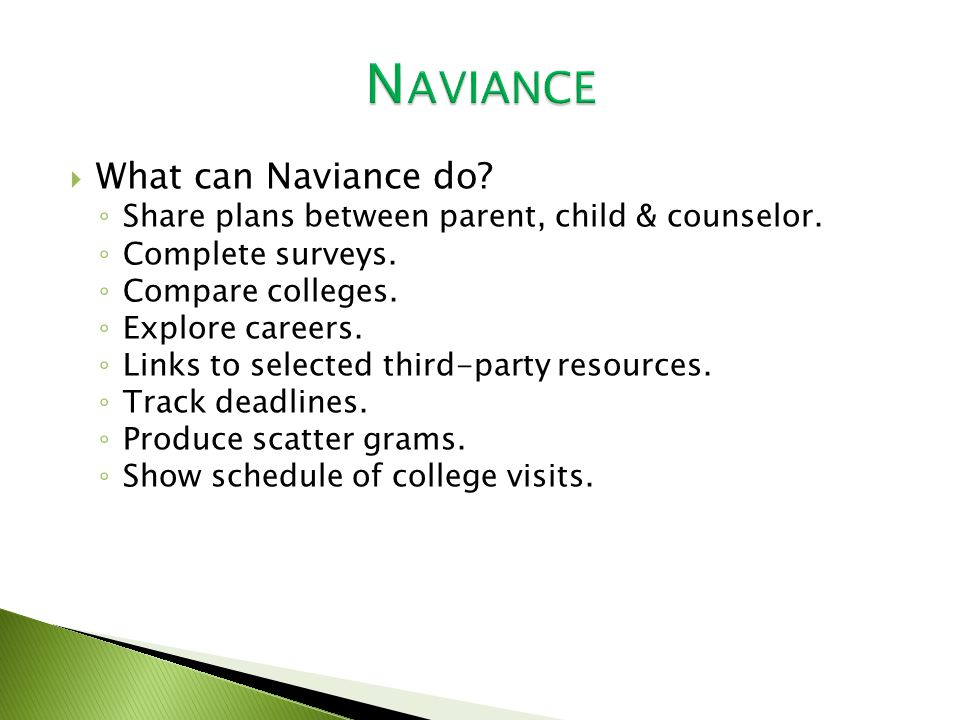  What can Naviance do. ◦ Share plans between parent, child & counselor.
