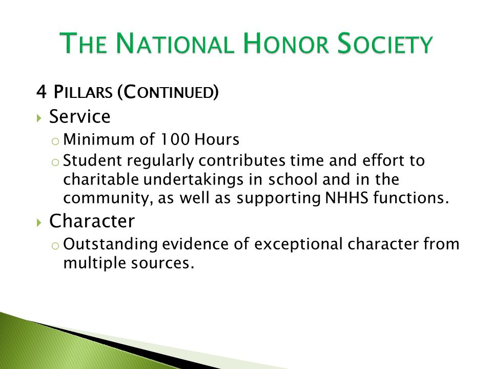 4 P ILLARS (C ONTINUED )  Service o Minimum of 100 Hours o Student regularly contributes time and effort to charitable undertakings in school and in the community, as well as supporting NHHS functions.