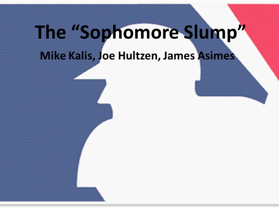 The Sophomore Slump Mike Kalis, Joe Hultzen, James Asimes