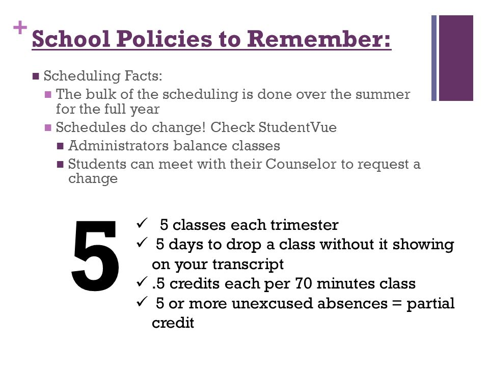 + School Policies to Remember: Scheduling Facts: The bulk of the scheduling is done over the summer for the full year Schedules do change.
