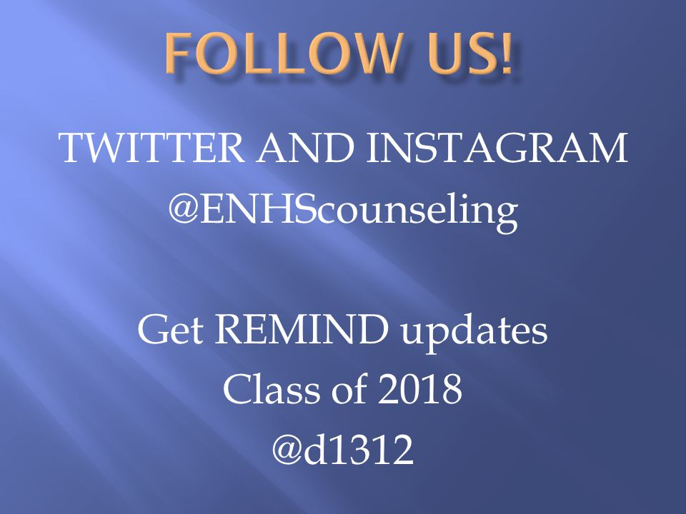 TWITTER AND INSTAGRAM @ENHScounseling Get REMIND updates Class of 2018 @d1312