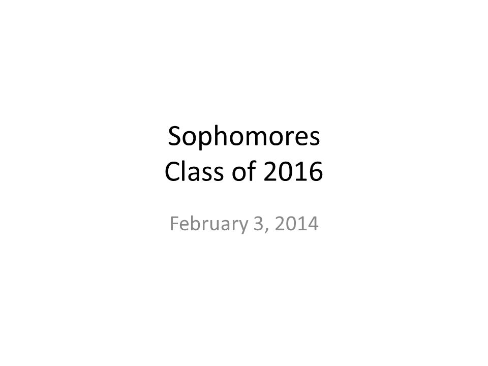Sophomores Class of 2016 February 3, 2014