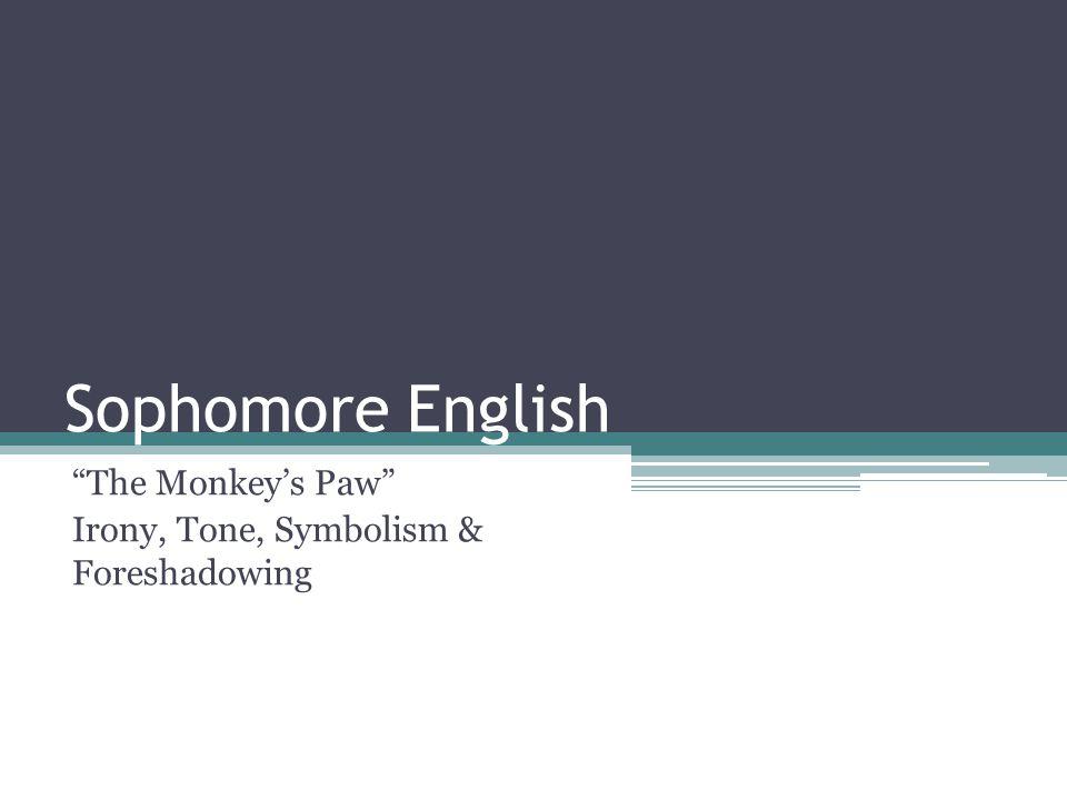 Sophomore English The Monkey's Paw Irony, Tone, Symbolism & Foreshadowing