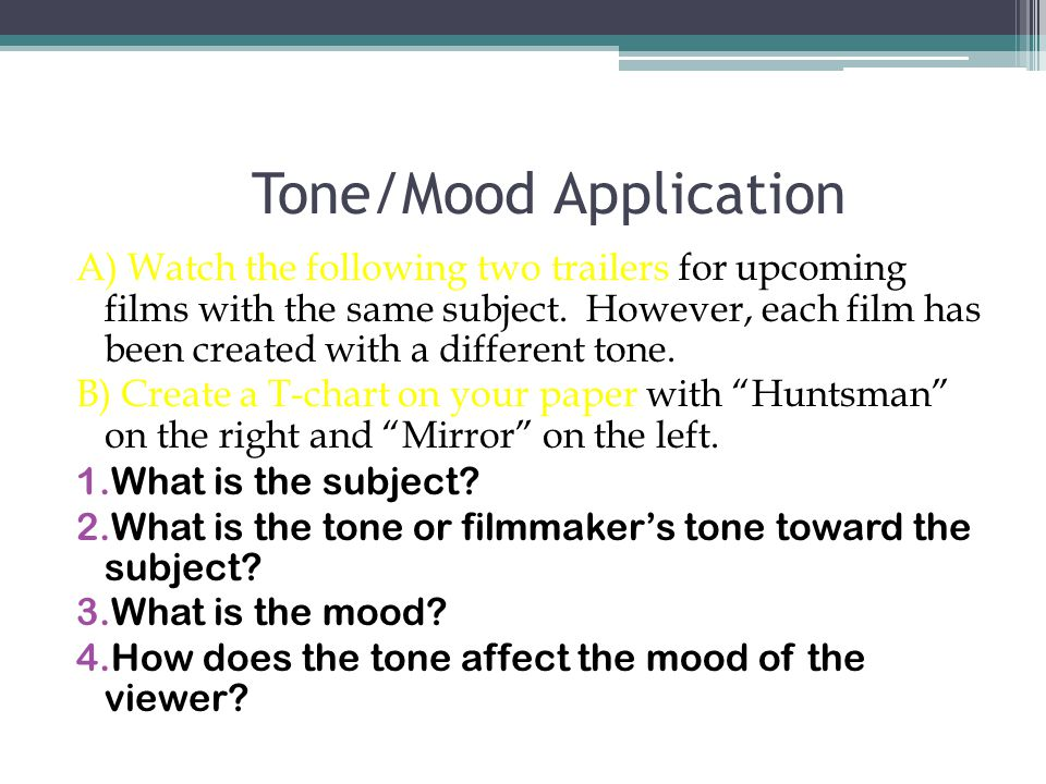 Tone/Mood Application A) Watch the following two trailers for upcoming films with the same subject.