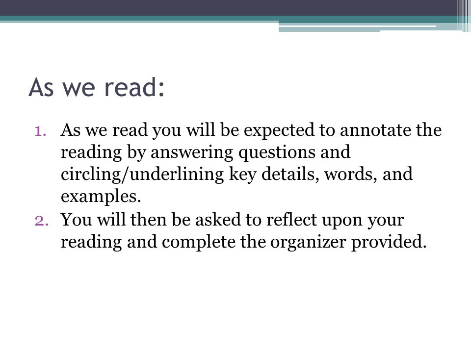 As we read: 1.As we read you will be expected to annotate the reading by answering questions and circling/underlining key details, words, and examples.