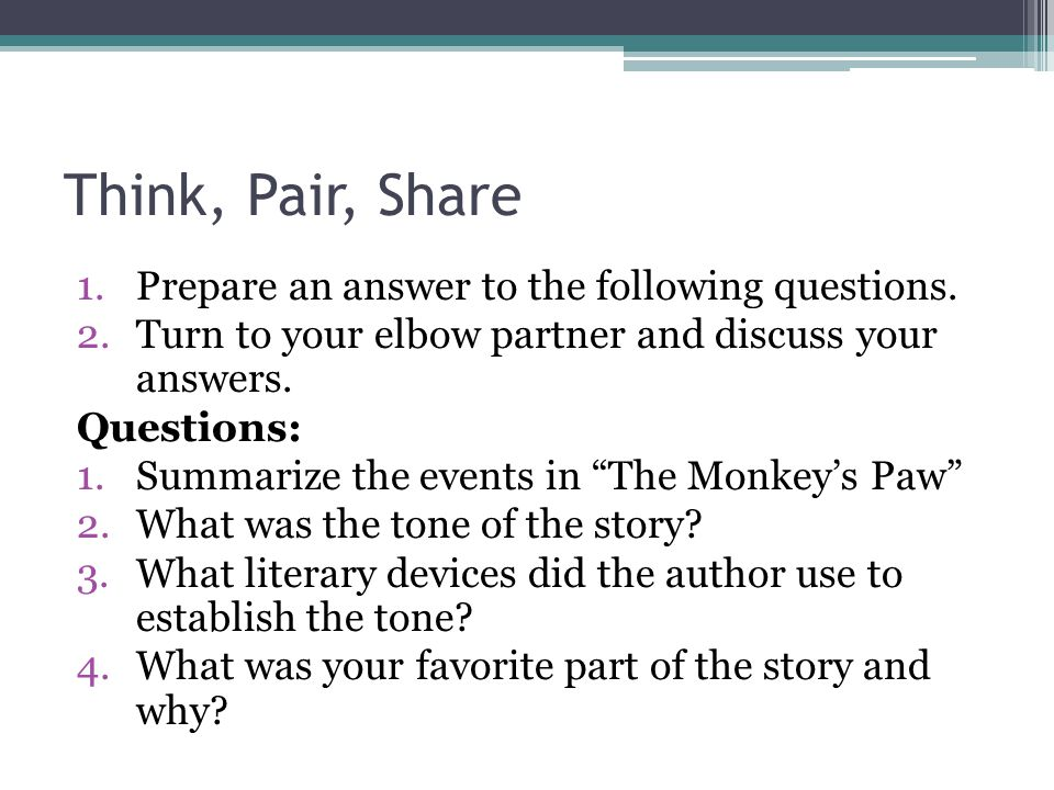 "1.Prepare an answer to the following questions. 2.Turn to your elbow partner and discuss your answers. Questions: 1.Summarize the events in ""The Monke"
