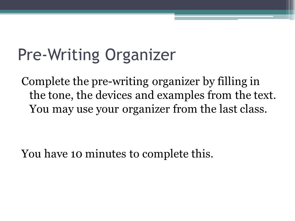 Pre-Writing Organizer Complete the pre-writing organizer by filling in the tone, the devices and examples from the text. You may use your organizer fr