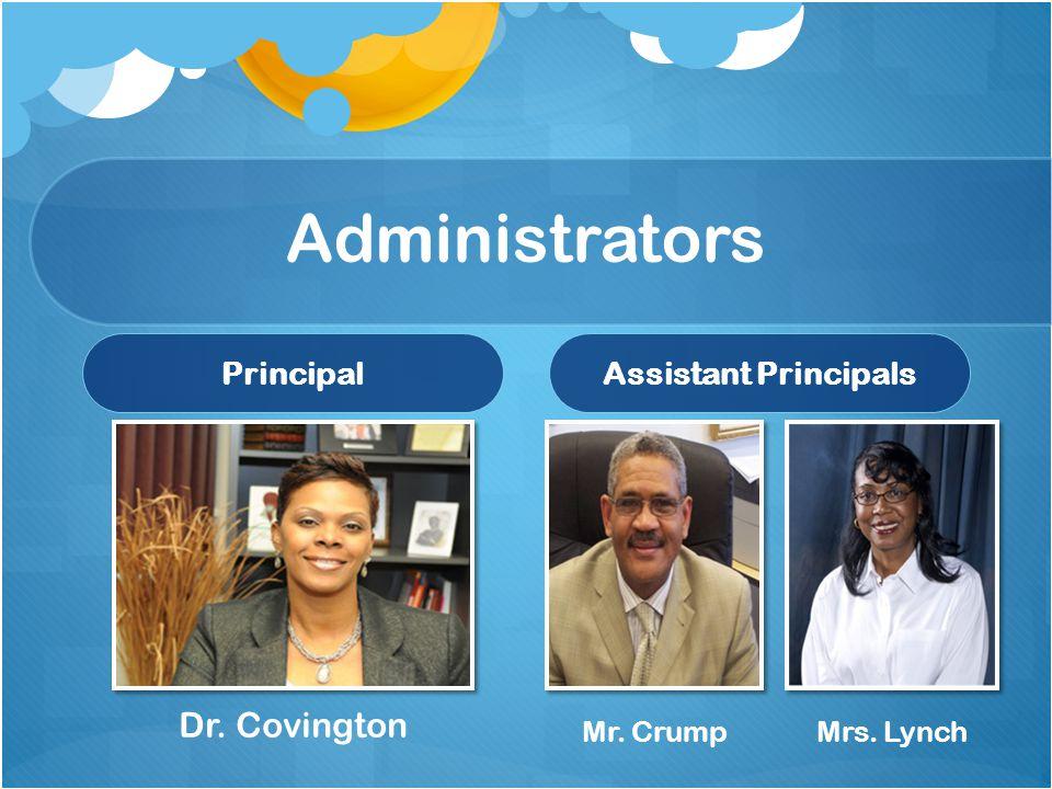 Administrators PrincipalAssistant Principals Dr. Covington Mr. CrumpMrs. Lynch