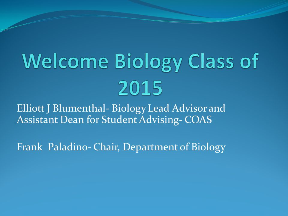 Elliott J Blumenthal- Biology Lead Advisor and Assistant Dean for Student Advising- COAS Frank Paladino- Chair, Department of Biology