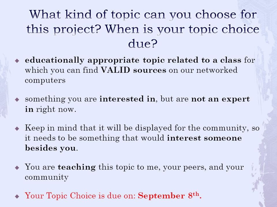  educationally appropriate topic related to a class for which you can find VALID sources on our networked computers  something you are interested in, but are not an expert in right now.