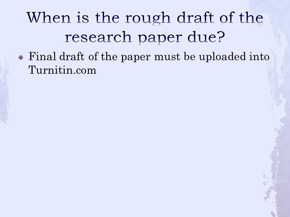  Final draft of the paper must be uploaded into Turnitin.com