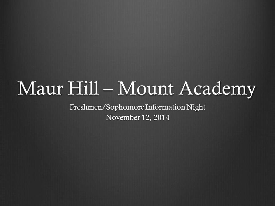Maur Hill – Mount Academy Freshmen/Sophomore Information Night November 12, 2014