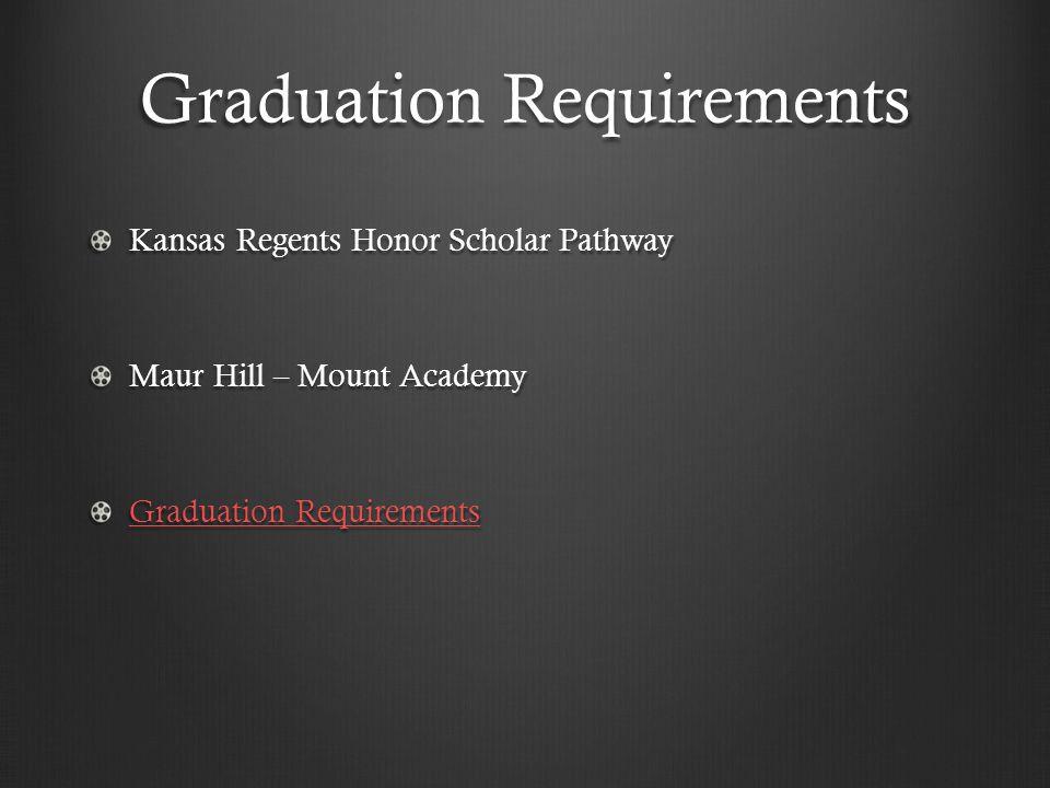 Graduation Requirements Kansas Regents Honor Scholar Pathway Maur Hill – Mount Academy Graduation Requirements Graduation Requirements