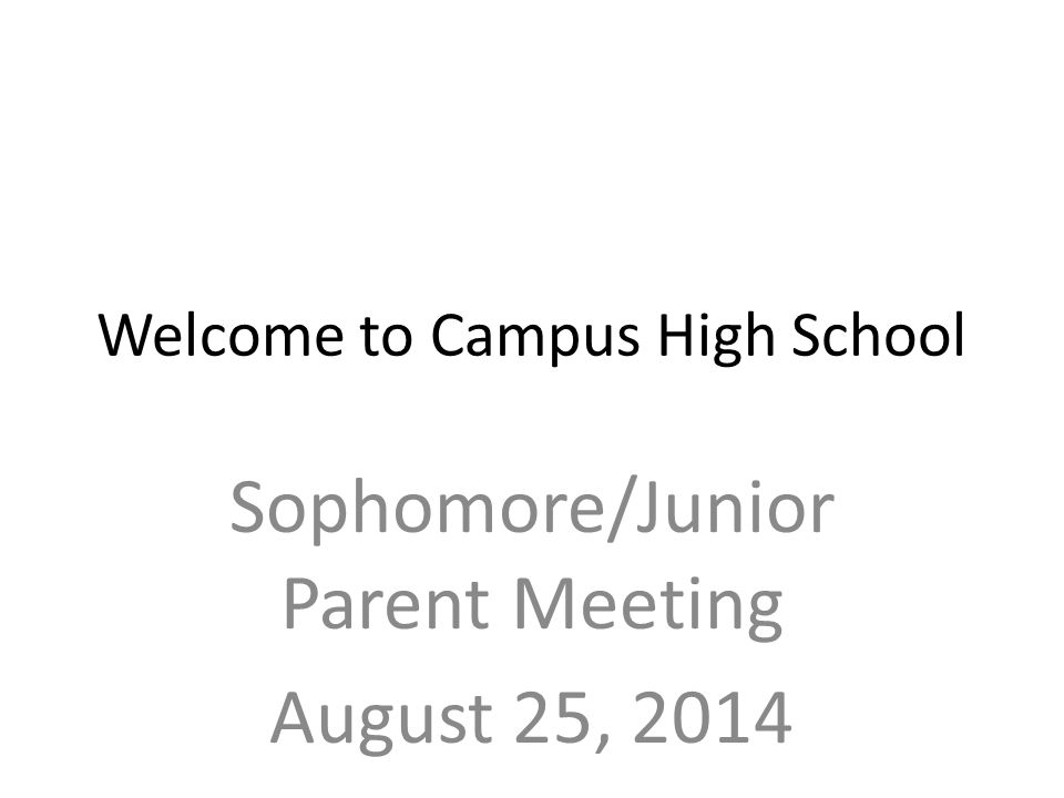 Welcome to Campus High School Sophomore/Junior Parent Meeting August 25, 2014