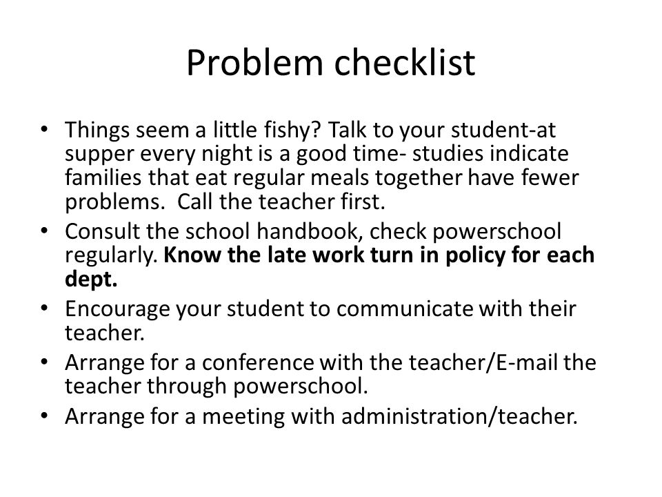Problem checklist Things seem a little fishy? Talk to your student-at supper every night is a good time- studies indicate families that eat regular me