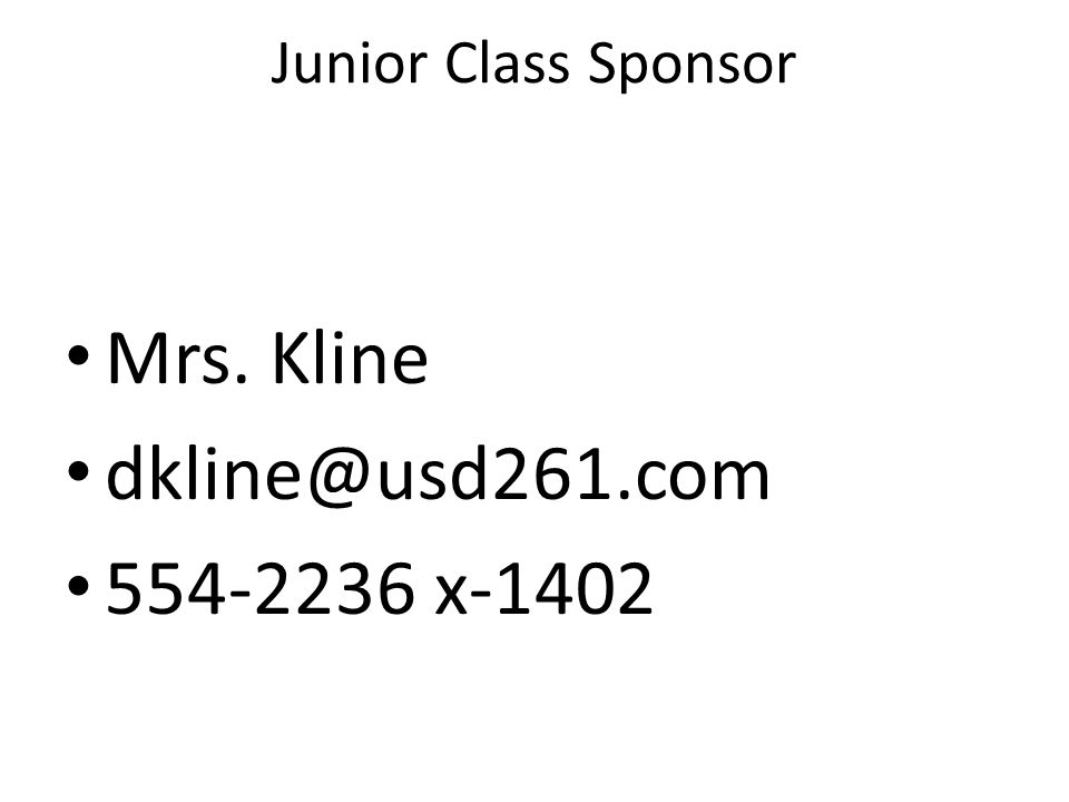 Junior Class Sponsor Mrs. Kline dkline@usd261.com 554-2236 x-1402