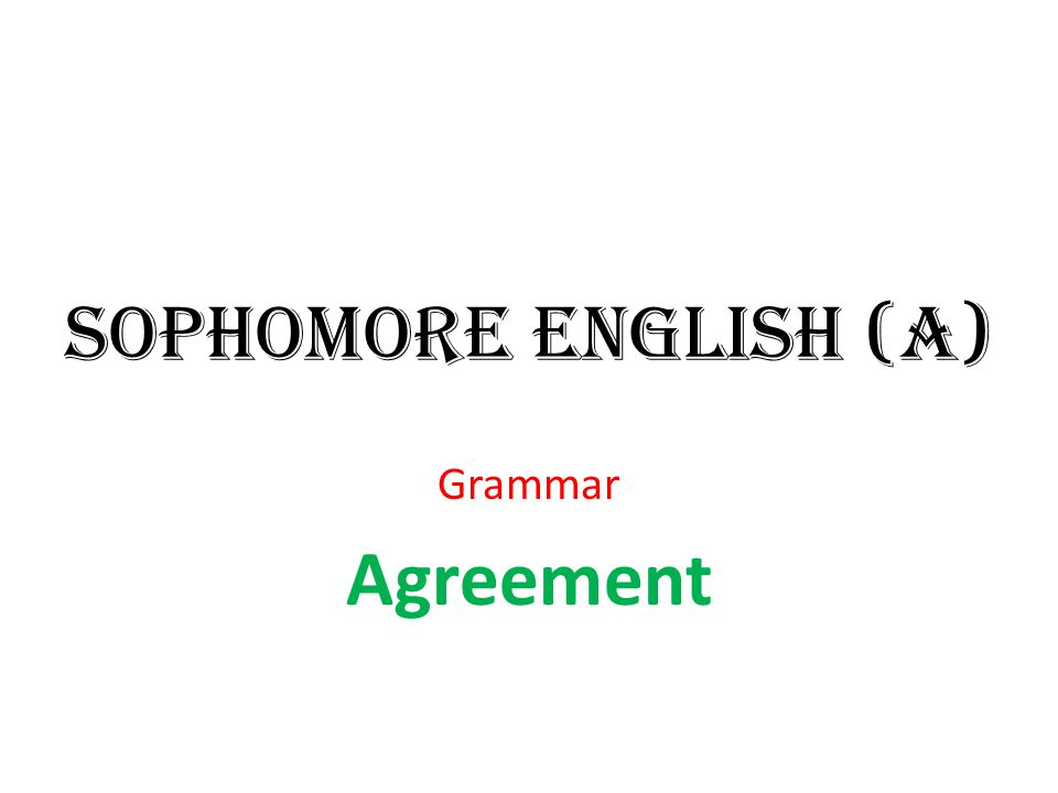 Agreement of Subject & Verb A verb should agree in number with its subject Singular subjects take singular verbs.