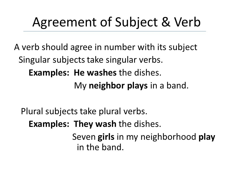 Agreement of Subject & Verb Remember to first determine the subject of the sentence before selecting your verb.
