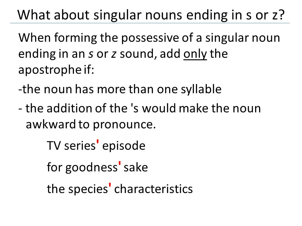 What about singular nouns ending in s or z.