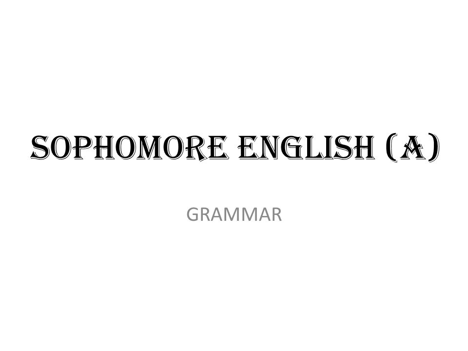 Sophomore English (A) GRAMMAR