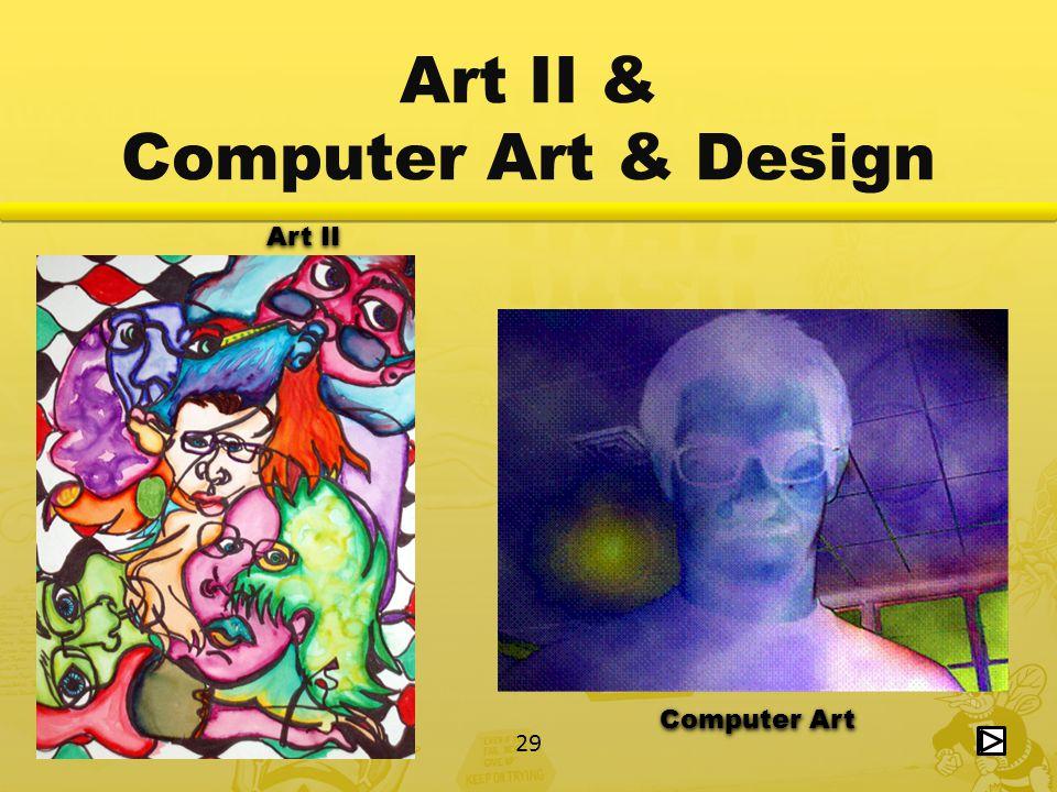 29 Computer Art Art II Art II & Computer Art & Design