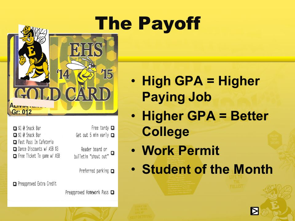 The Payoff High GPA = Higher Paying Job Higher GPA = Better College Work Permit Student of the Month