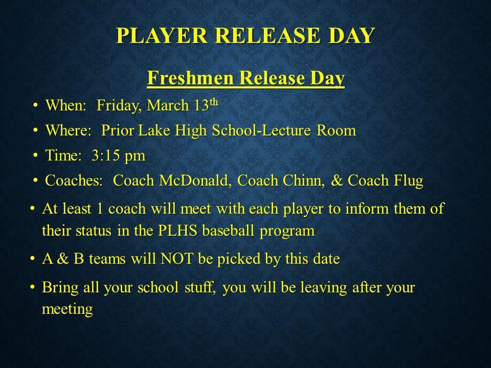 PLAYER RELEASE DAY Freshmen Release Day When: Friday, March 13 th When: Friday, March 13 th Where: Prior Lake High School-Lecture Room Where: Prior La