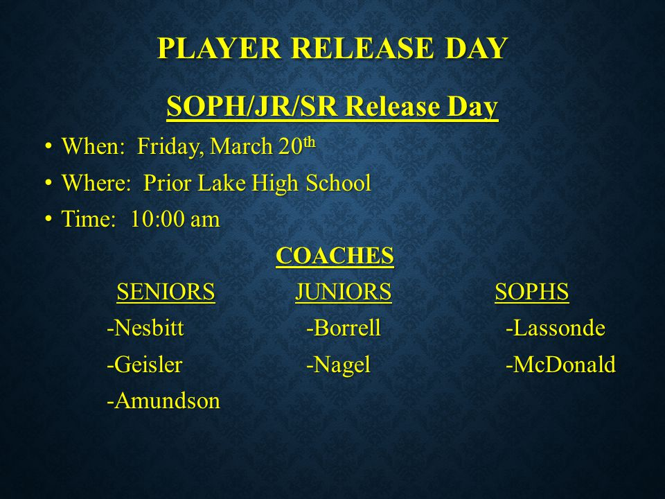 PLAYER RELEASE DAY SOPH/JR/SR Release Day When: Friday, March 20 th When: Friday, March 20 th Where: Prior Lake High School Where: Prior Lake High Sch