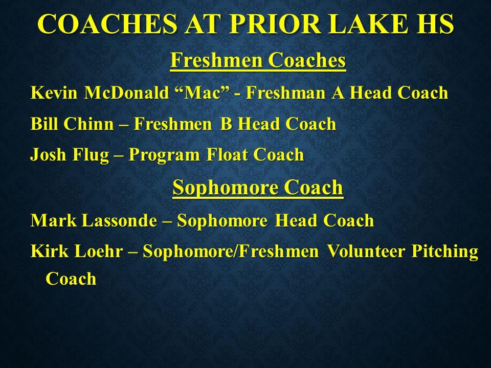"COACHES AT PRIOR LAKE HS Freshmen Coaches Kevin McDonald ""Mac"" - Freshman A Head Coach Bill Chinn – Freshmen B Head Coach Josh Flug – Program Float Co"